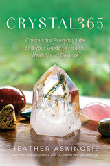 CRYSTAL365 : Crystals for Everyday Life and Your Guide to Health, Wealth, and Balance
