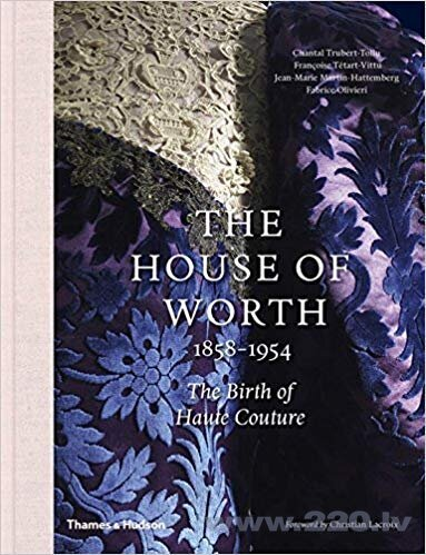 House of Worth, 1858-1954 : The Birth of Haute Couture, The