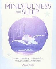 Mindfulness and Sleep : How to Improve Your Sleep Quality Through Practicing Mindfulness цена и информация | Самоучители | 220.lv