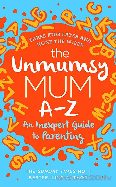 Unmumsy Mum A-Z - An Inexpert Guide to Parenting, the