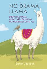 No Drama Llama : Drop the Drama and Start Leading a No-Nonsense Lifestyle