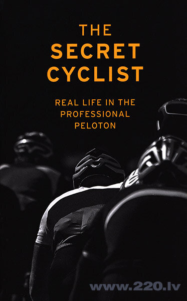 Secret Cyclist : Real Life as a Rider in the Professional Peloton, The